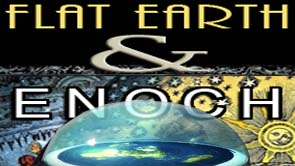 Is Flat Earth the Key To Enoch