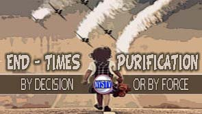 End Times Purification- By Decision or By Force