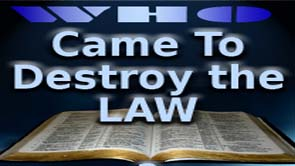 Who really came to Destroy the Law?
