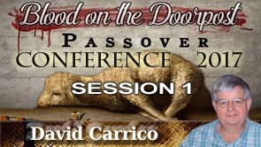 Passover Conference 2017 David Carrico Session 1