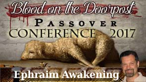 Passover Conference 2017 Rob Skiba Session -  Ephraim Awakening